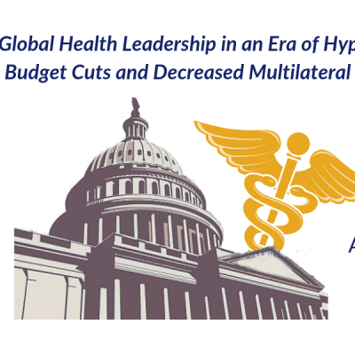 Maintaining US Global Health Leadership in an Era of Hyper-Partisanship, Government Budget Cuts and Decreased Multilateral Cooperation