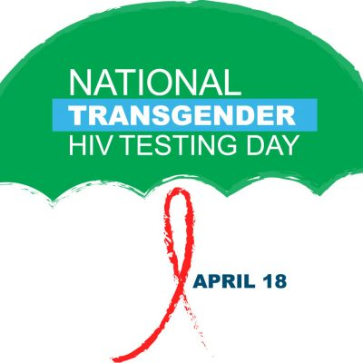 Non-inclusive No More: Trans Experience Community and National Transgender HIV Testing Day